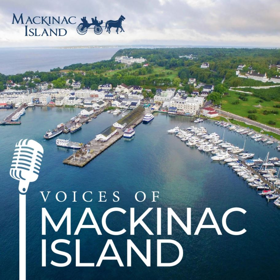 Official Mackinac Island Podcast Voices of Mackinac Island